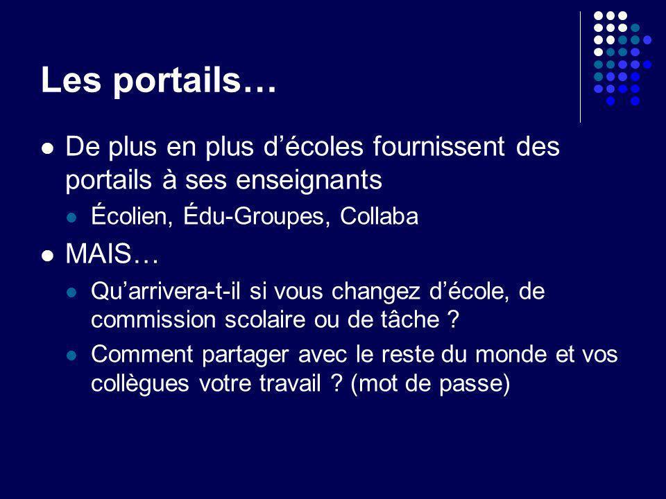 Les portails… De plus en plus décoles fournissent des portails à ses enseignants Écolien, Édu-Groupes, Collaba MAIS… Quarrivera-t-il si vous changez d