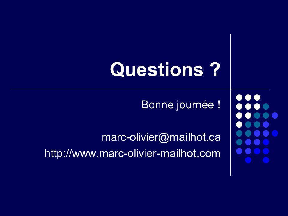 Questions ? Bonne journée ! marc-olivier@mailhot.ca http://www.marc-olivier-mailhot.com