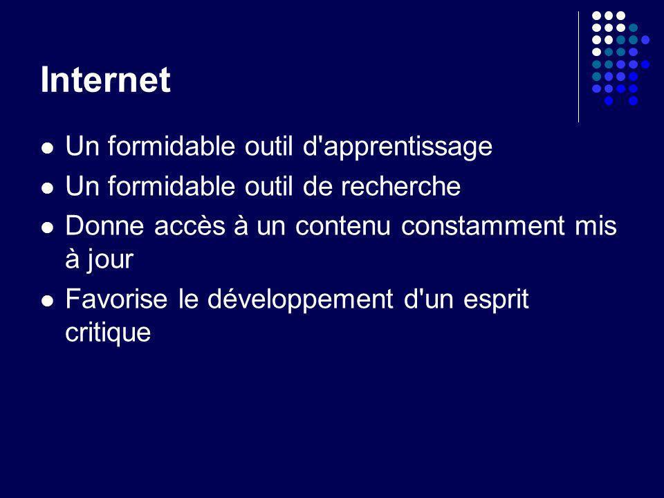 Internet Un formidable outil d'apprentissage Un formidable outil de recherche Donne accès à un contenu constamment mis à jour Favorise le développemen