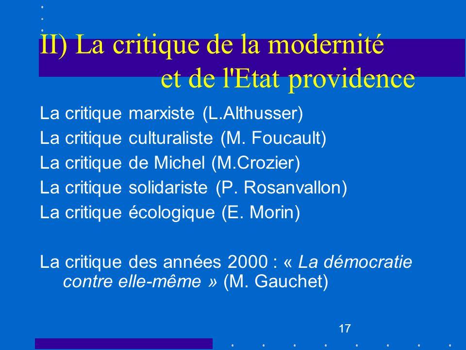17 II) La critique de la modernité et de l'Etat providence La critique marxiste (L.Althusser) La critique culturaliste (M. Foucault) La critique de Mi