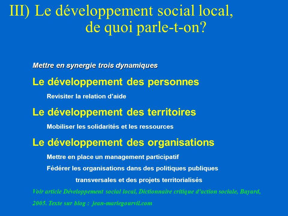 III) Le développement social local, de quoi parle-t-on? Mettre en synergie trois dynamiques Mettre en synergie trois dynamiques Le développement des p