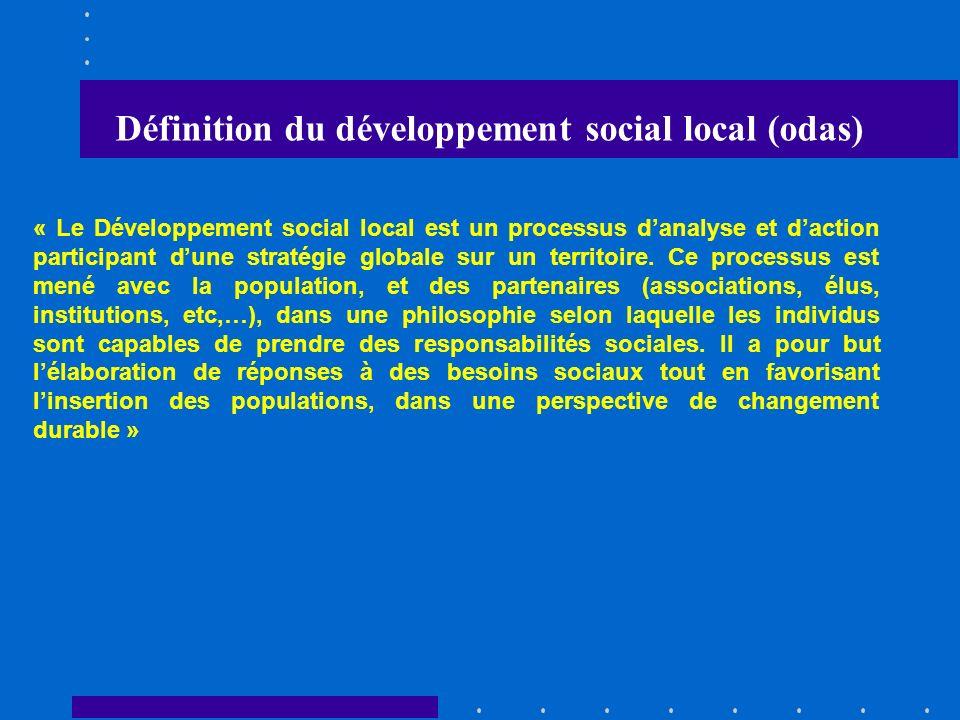Définition du développement social local (odas) « Le Développement social local est un processus danalyse et daction participant dune stratégie global