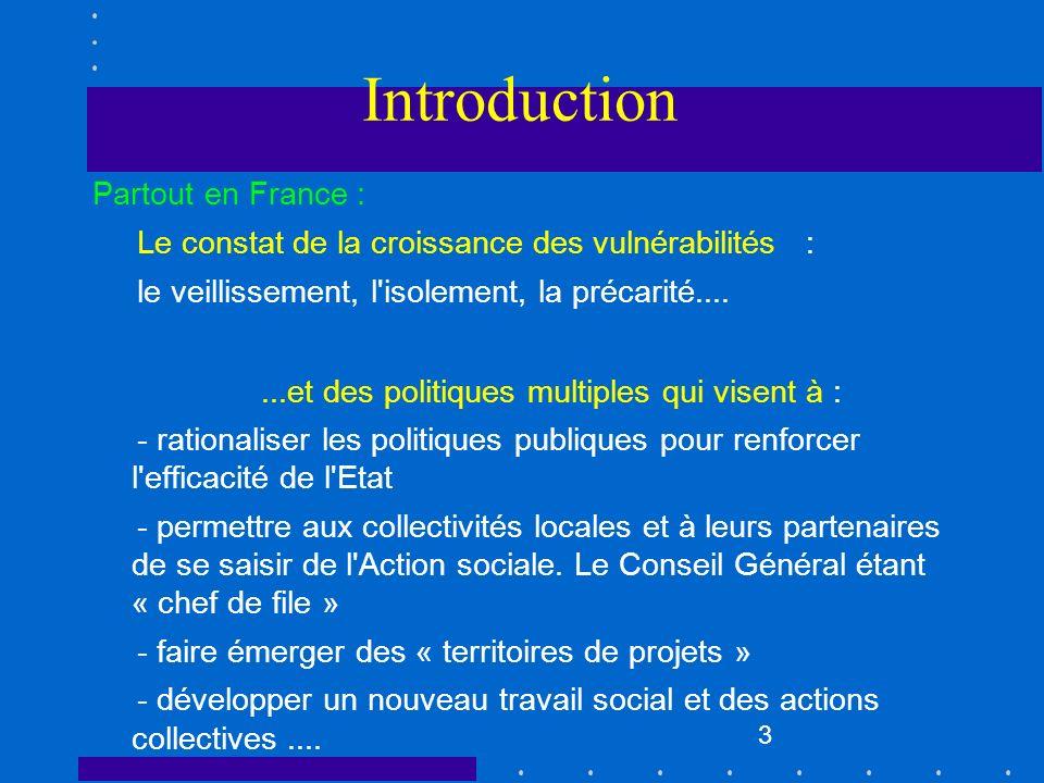 3 Introduction Partout en France : Le constat de la croissance des vulnérabilités : le veillissement, l'isolement, la précarité.......et des politique