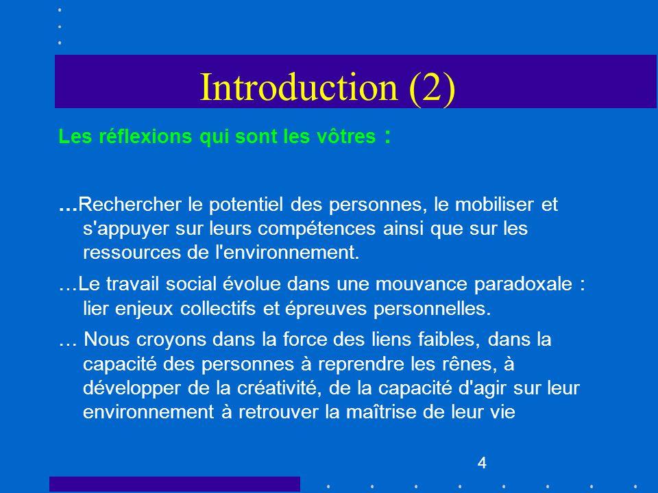 4 Introduction (2) Les réflexions qui sont les vôtres : …Rechercher le potentiel des personnes, le mobiliser et s'appuyer sur leurs compétences ainsi