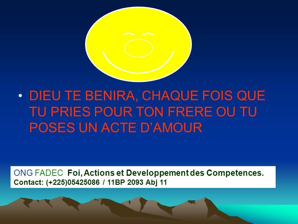 DIEU TE BENIRA, CHAQUE FOIS QUE TU PRIES POUR TON FRERE OU TU POSES UN ACTE DAMOUR ONG FADEC: Foi, Actions et Developpement des Competences. Contact: