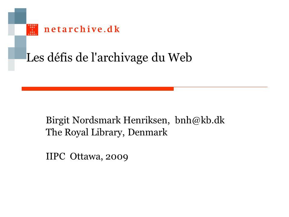 Les défis de l archivage du Web Birgit Nordsmark Henriksen, bnh@kb.dk The Royal Library, Denmark IIPC Ottawa, 2009