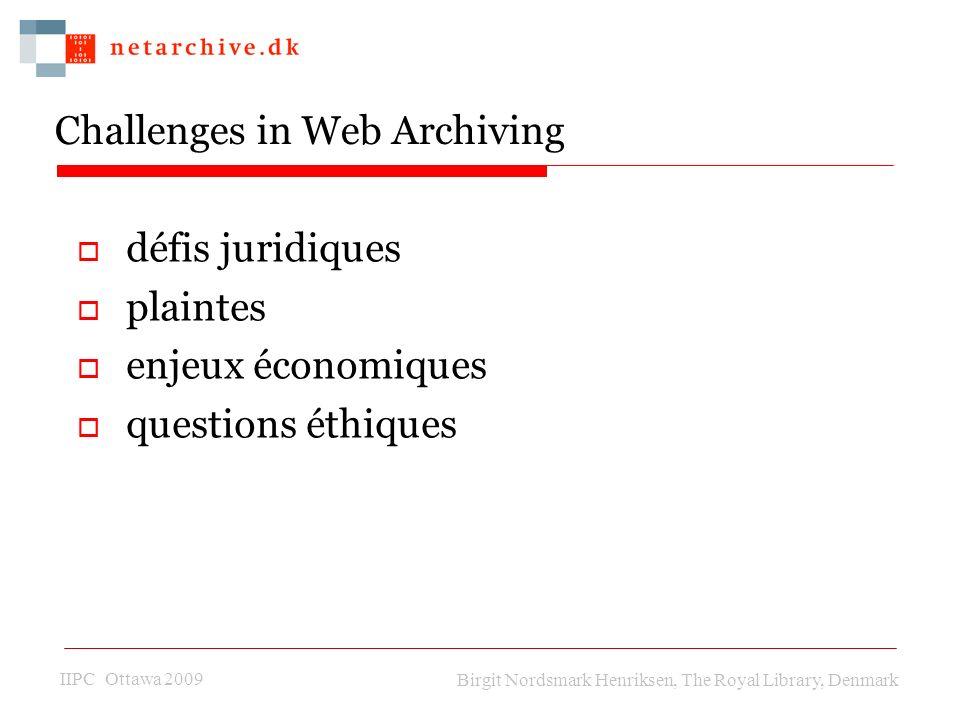 IIPC Ottawa 2009 Birgit Nordsmark Henriksen, The Royal Library, Denmark Challenges in Web Archiving défis juridiques plaintes enjeux économiques quest