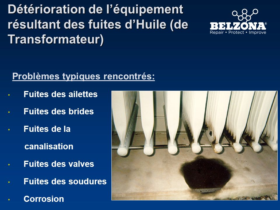 Détérioration de léquipement résultant des fuites dHuile (de Transformateur) Problèmes typiques rencontrés: Fuites des ailettes Fuites des brides Fuit