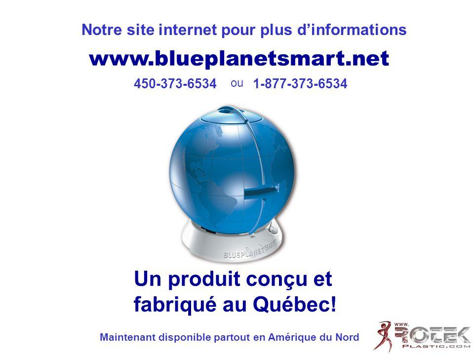 Notre site internet pour plus dinformations www.blueplanetsmart.net 450-373-65341-877-373-6534 Un produit conçu et fabriqué au Québec! ou Maintenant d