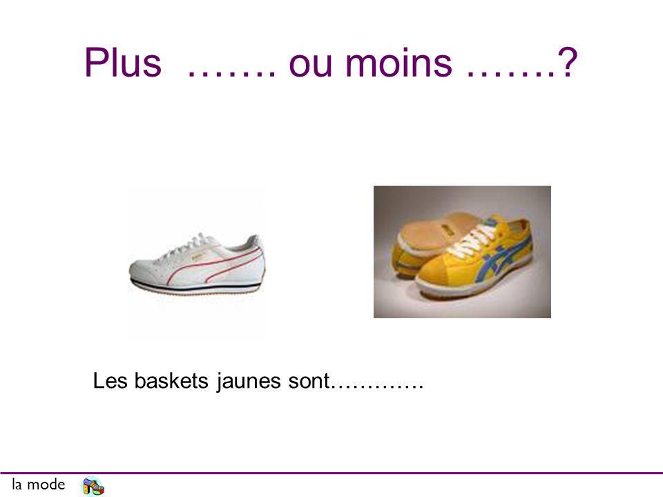Plus ……. ou moins ……. la mode Les baskets jaunes sont………….