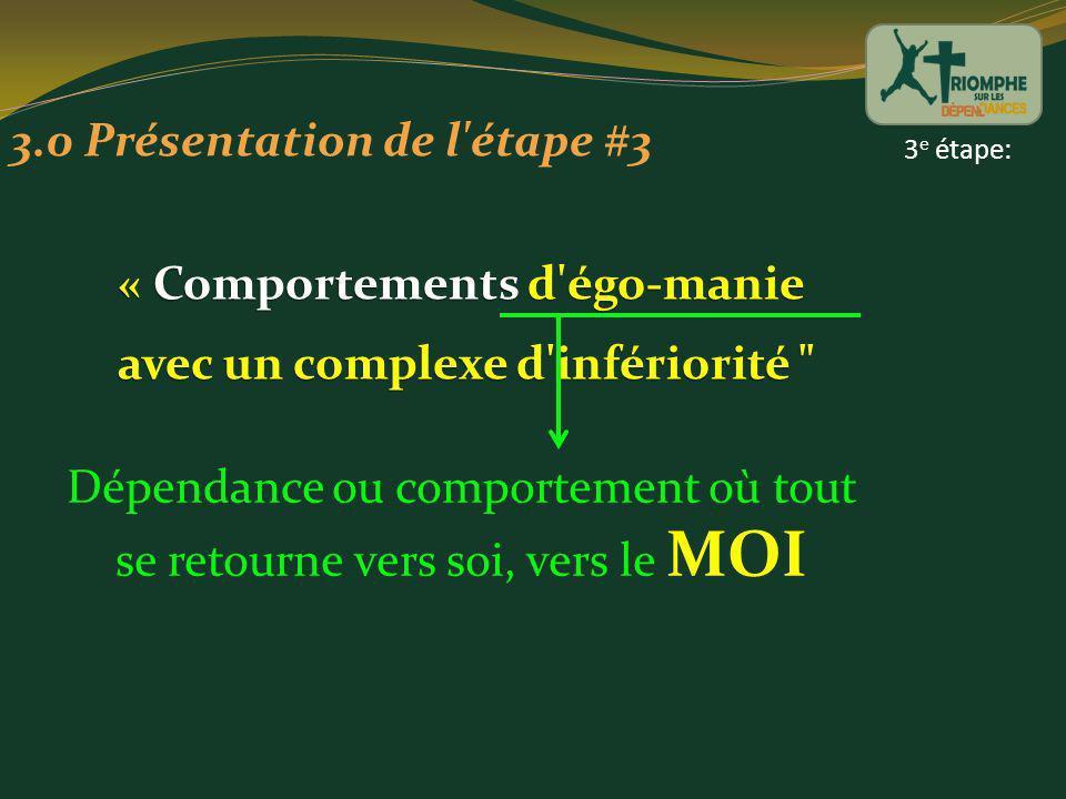 3.0 Présentation de l'étape #3 « Comportements d'égo-manie avec un complexe d'infériorité