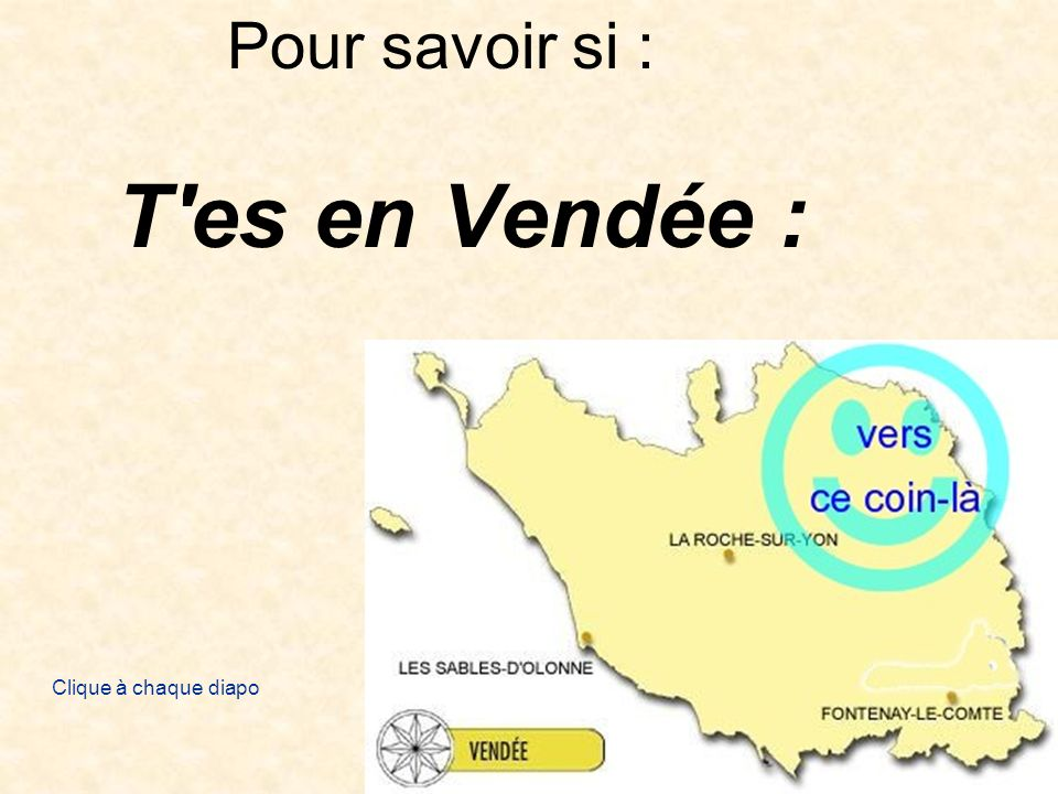 Pour savoir si : T es en Vendée : Clique à chaque diapo