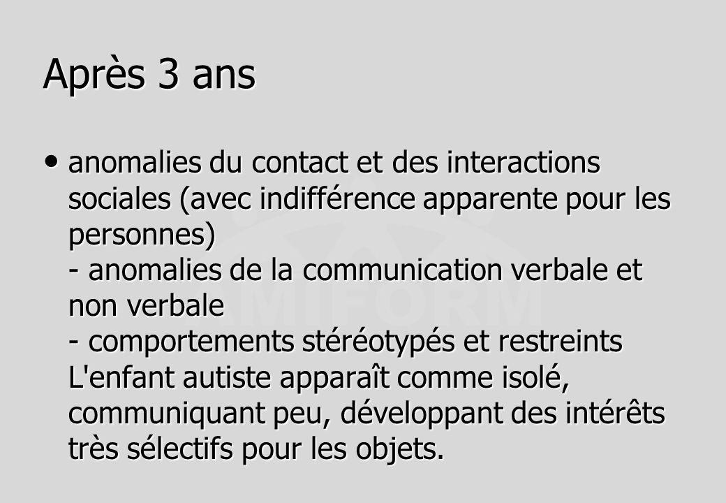 Après 3 ans anomalies du contact et des interactions sociales (avec indifférence apparente pour les personnes) - anomalies de la communication verbale