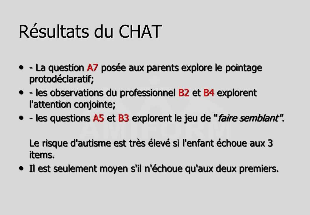 Résultats du CHAT - La question A7 posée aux parents explore le pointage protodéclaratif; - La question A7 posée aux parents explore le pointage proto