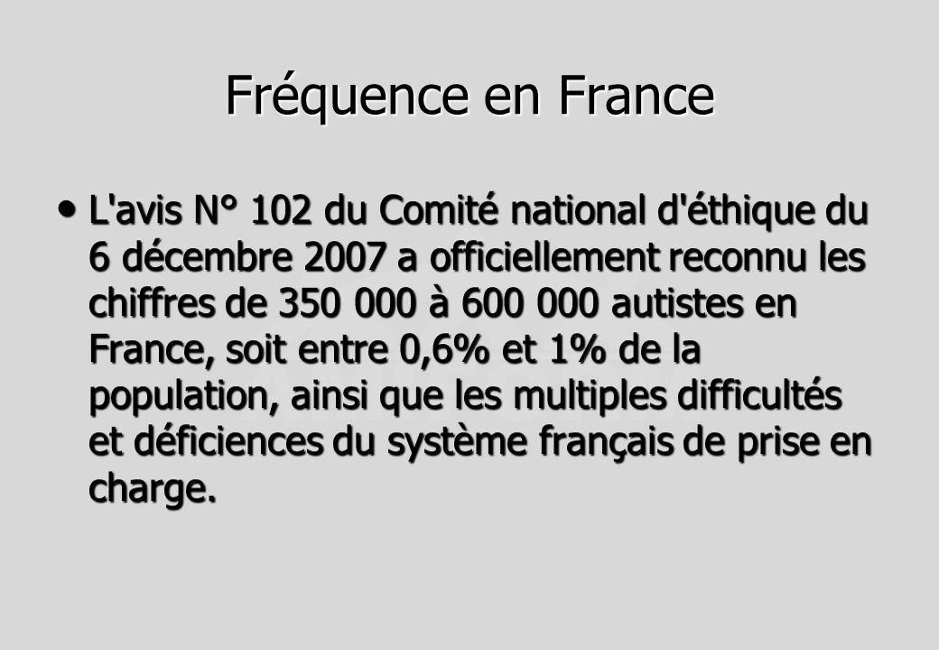 Fréquence en France L'avis N° 102 du Comité national d'éthique du 6 décembre 2007 a officiellement reconnu les chiffres de 350 000 à 600 000 autistes