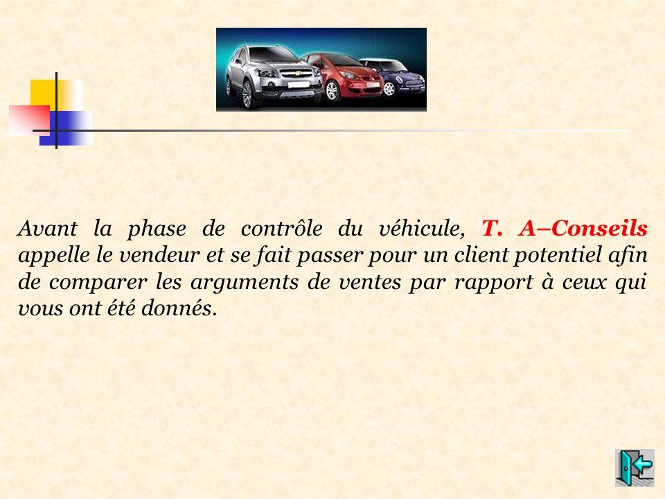 Avant la phase de contrôle du véhicule, T. A–Conseils appelle le vendeur et se fait passer pour un client potentiel afin de comparer les arguments de