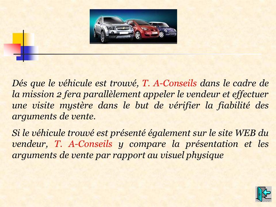 Dés que le véhicule est trouvé, T. A-Conseils dans le cadre de la mission 2 fera parallèlement appeler le vendeur et effectuer une visite mystère dans
