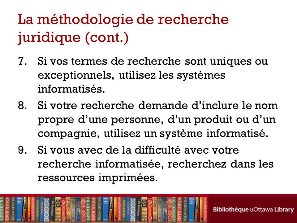 La méthodologie de recherche juridique (cont.) 7.Si vos termes de recherche sont uniques ou exceptionnels, utilisez les systèmes informatisés.