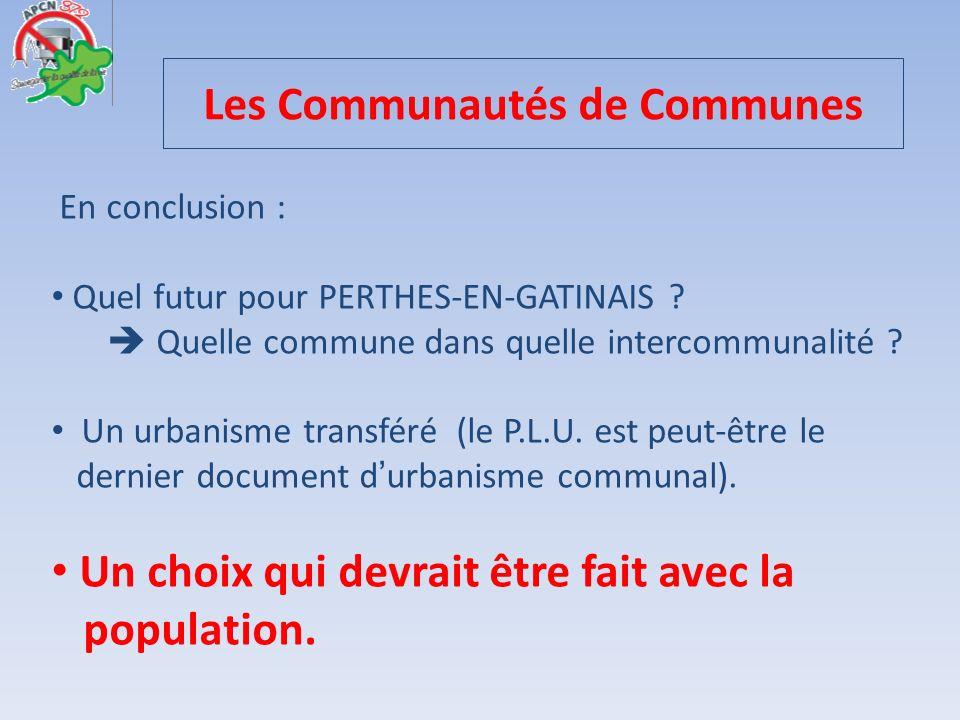 En conclusion : Quel futur pour PERTHES-EN-GATINAIS ? Quelle commune dans quelle intercommunalité ? Un urbanisme transféré (le P.L.U. est peut-être le