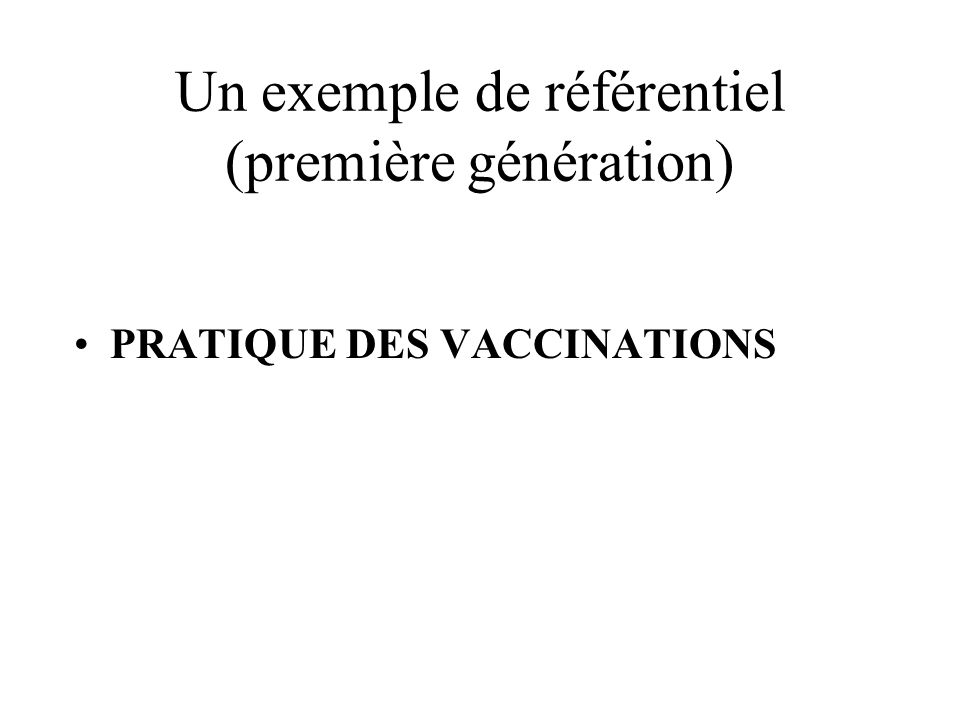 Un exemple de référentiel (première génération) PRATIQUE DES VACCINATIONS