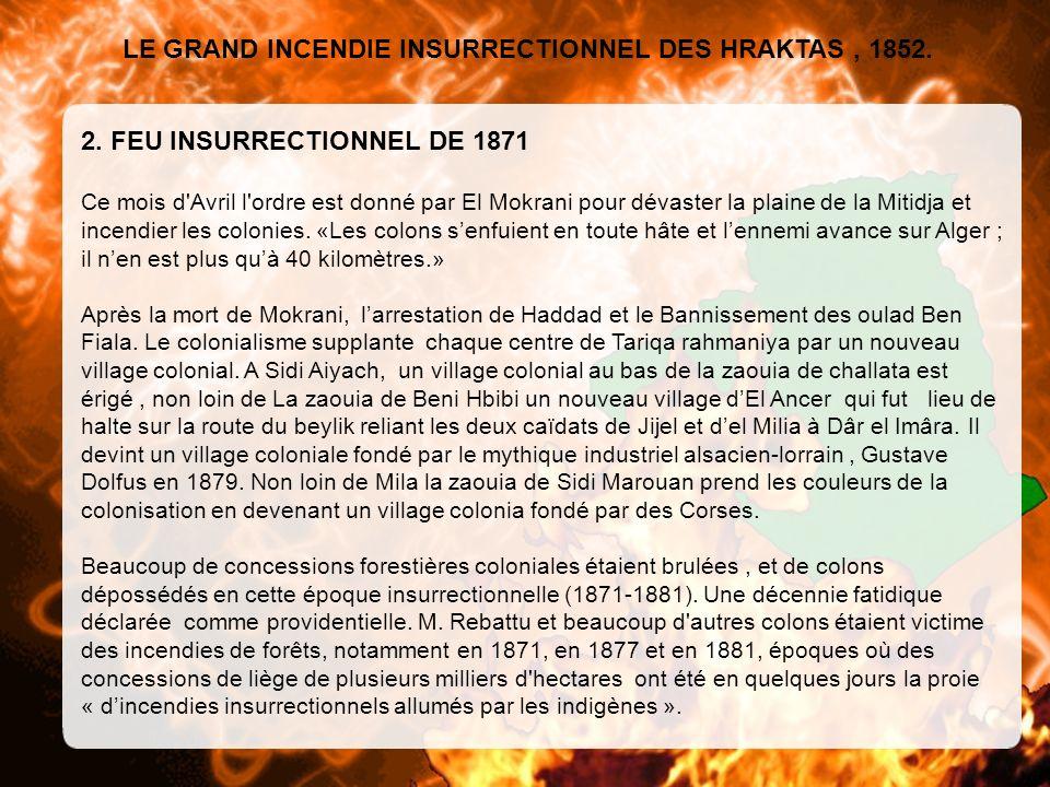 LE GRAND INCENDIE INSURRECTIONNEL DES HRAKTAS, 1852. 2. FEU INSURRECTIONNEL DE 1871 Ce mois d'Avril l'ordre est donné par El Mokrani pour dévaster la