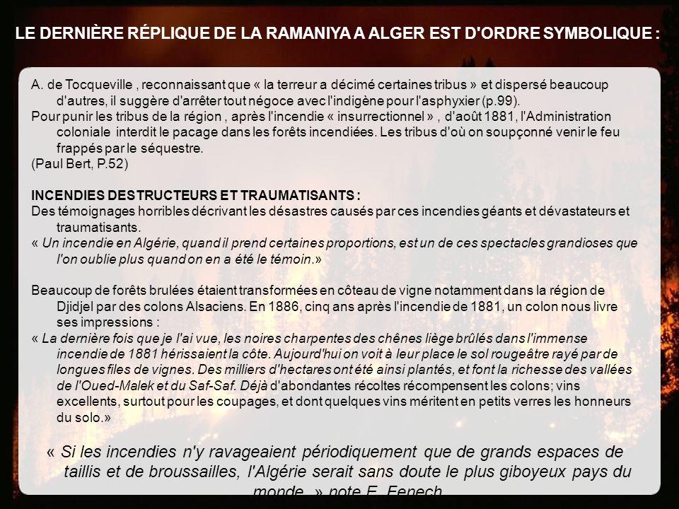 LE DERNIÈRE RÉPLIQUE DE LA RAMANIYA A ALGER EST D'ORDRE SYMBOLIQUE : A. de Tocqueville, reconnaissant que « la terreur a décimé certaines tribus » et