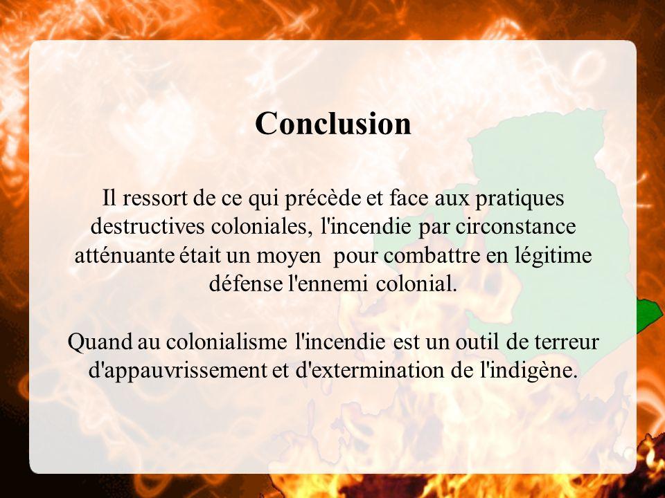 Conclusion Il ressort de ce qui précède et face aux pratiques destructives coloniales, l'incendie par circonstance atténuante était un moyen pour comb