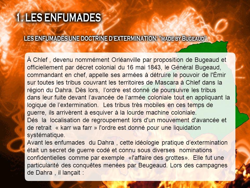 À Chlef, devenu nommément Orléanville par proposition de Bugeaud et officiellement par décret colonial du 16 mai 1843, le Général Bugeaud, commandant en chef, appelle ses armées à détruire le pouvoir de l Émir sur toutes les tribus couvrant les territoires de Mascara à Chlef dans la région du Dahra.