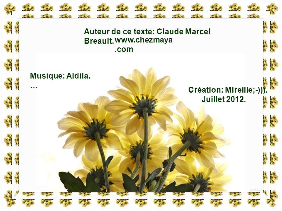 Auteur de ce texte: Claude Marcel Breault.www.chezmaya.com Musique: Aldila.
