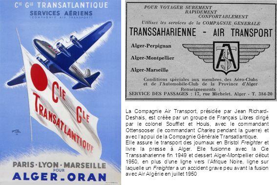 La Compagnie Air Transport, présidée par Jean Richard- Deshais, est créée par un groupe de Français Libres dirigé par le colonel Soufflet et Houls, av