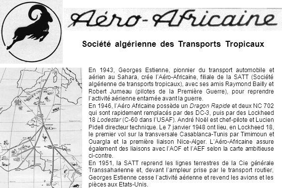 Société algérienne des Transports Tropicaux En 1943, Georges Estienne, pionnier du transport automobile et aérien au Sahara, crée lAéro-Africaine, fil