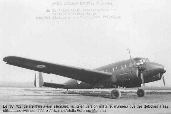 Le NC 702, dérivé dun avion allemand, vu ici en version militaire, namena que des déboires à ses utilisateurs civils dont lAéro-Africaine (Arlette Est