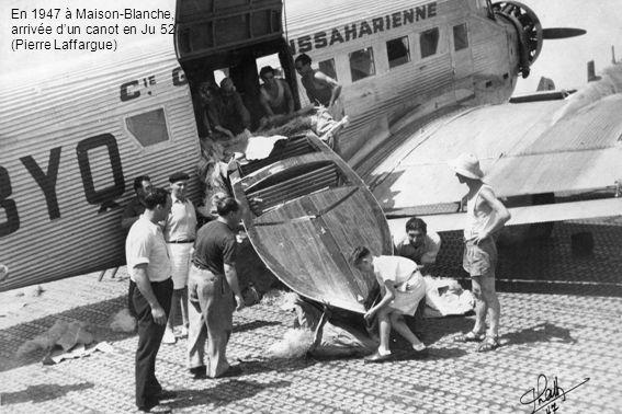 En 1947 à Maison-Blanche, arrivée dun canot en Ju 52 (Pierre Laffargue)