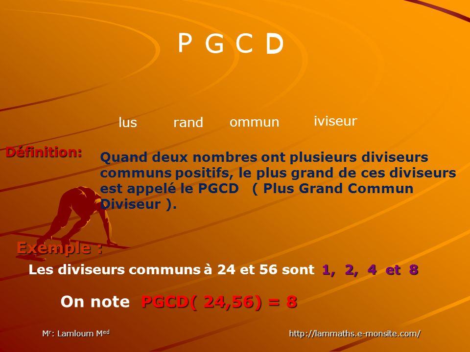 lusrand ommun P GC DP G C D iviseur Quand deux nombres ont plusieurs diviseurs communs positifs, le plus grand de ces diviseurs est appelé le PGCD ( Plus Grand Commun Diviseur ).