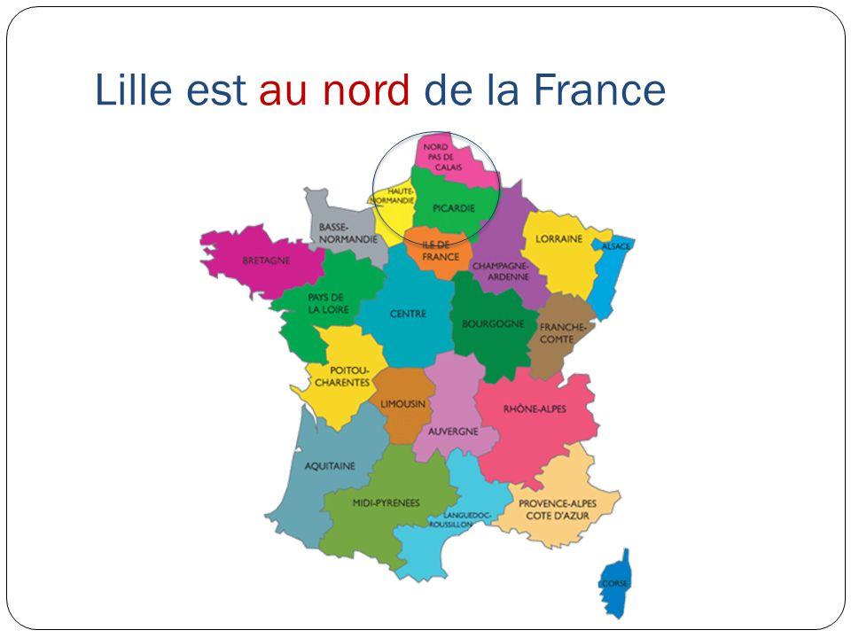 Lille est au nord de la France