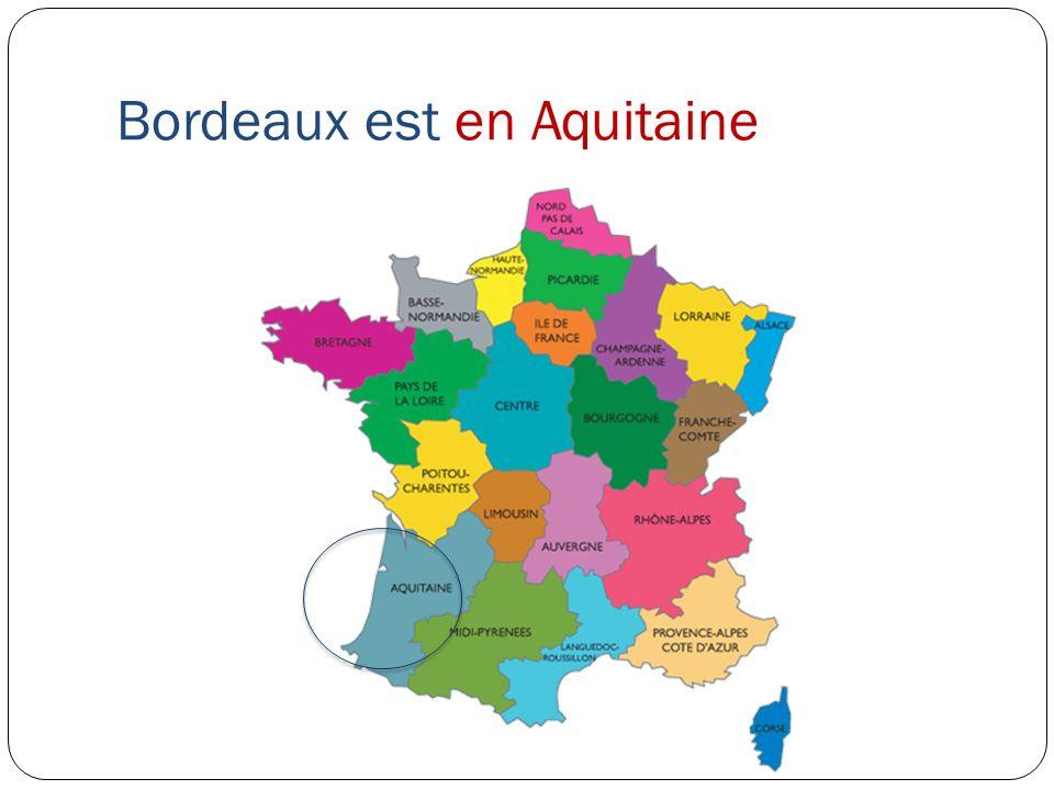 Bordeaux est en Aquitaine