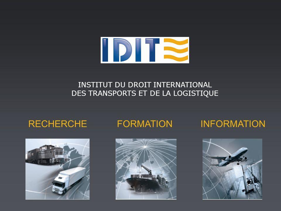 RECHERCHEFORMATIONINFORMATION INSTITUT DU DROIT INTERNATIONAL DES TRANSPORTS ET DE LA LOGISTIQUE