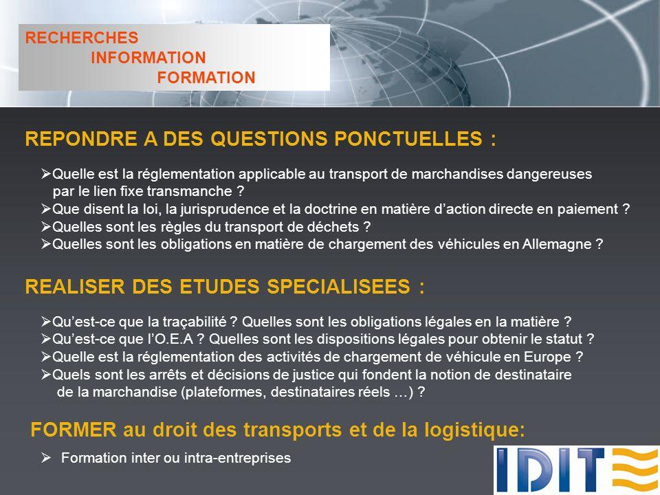 RECHERCHES INFORMATION FORMATION REPONDRE A DES QUESTIONS PONCTUELLES : Quelle est la réglementation applicable au transport de marchandises dangereuses par le lien fixe transmanche .