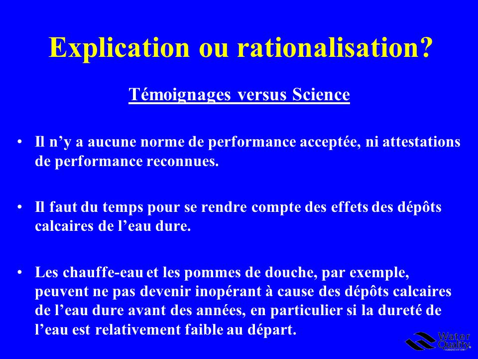 Explication ou rationalisation? Témoignages versus Science Il ny a aucune norme de performance acceptée, ni attestations de performance reconnues. Il