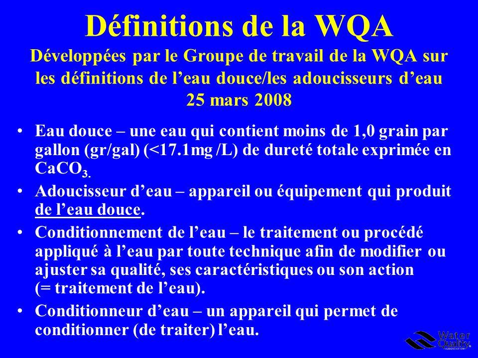 Définitions de la WQA Développées par le Groupe de travail de la WQA sur les définitions de leau douce/les adoucisseurs deau 25 mars 2008 Eau douce –