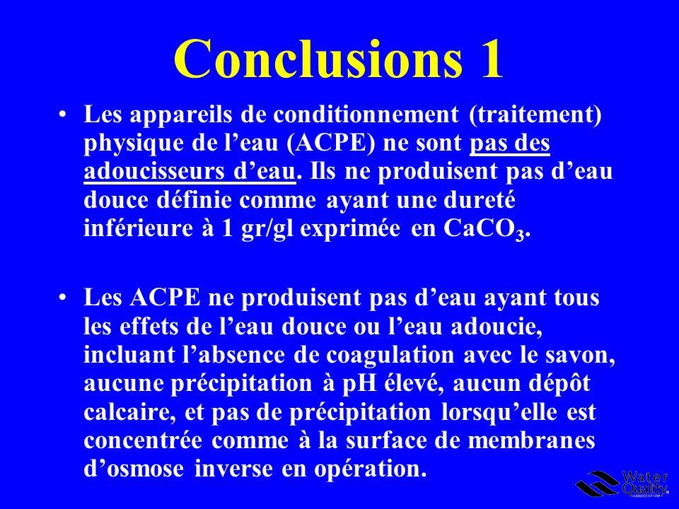 Conclusions 1 Les appareils de conditionnement (traitement) physique de leau (ACPE) ne sont pas des adoucisseurs deau. Ils ne produisent pas deau douc