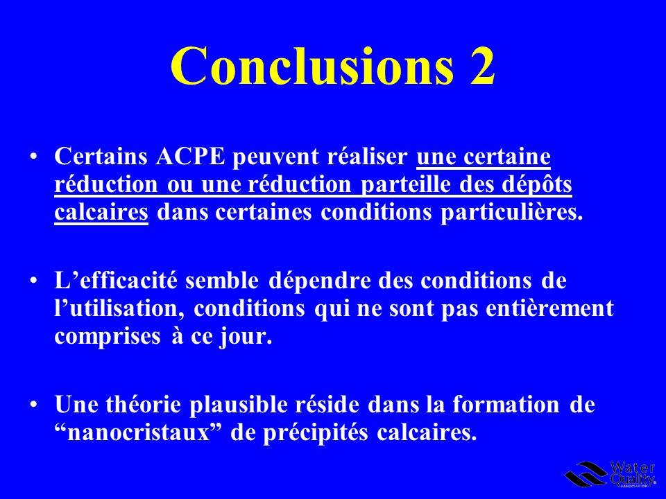 Conclusions 2 Certains ACPE peuvent réaliser une certaine réduction ou une réduction parteille des dépôts calcaires dans certaines conditions particul