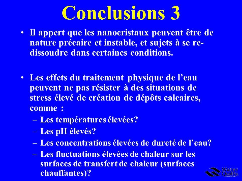 Conclusions 3 Il appert que les nanocristaux peuvent être de nature précaire et instable, et sujets à se re- dissoudre dans certaines conditions. Les