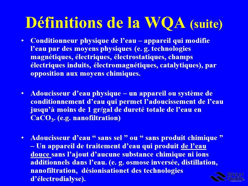 Définitions de la WQA (suite) Conditionneur physique de leau – appareil qui modifie leau par des moyens physiques (e. g. technologies magnétiques, éle