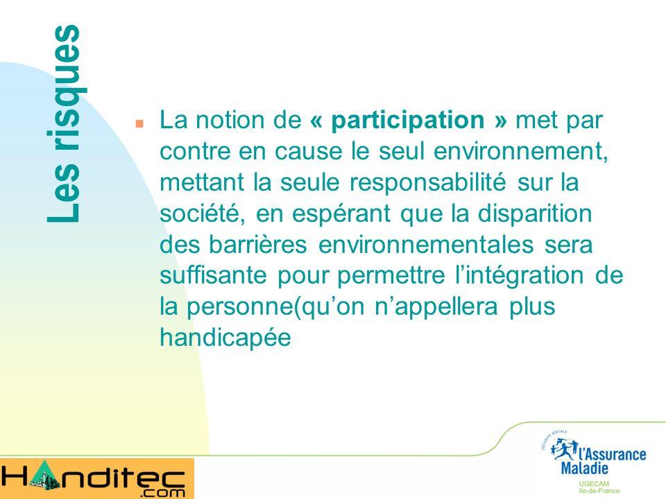 Les risques n La notion de « participation » met par contre en cause le seul environnement, mettant la seule responsabilité sur la société, en espéran