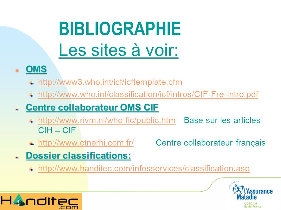 n OMS http://www3.who.int/icf/icftemplate.cfm http://www.who.int/classification/icf/intros/CIF-Fre-Intro.pdf Centre collaborateur OMS CIF http://www.r