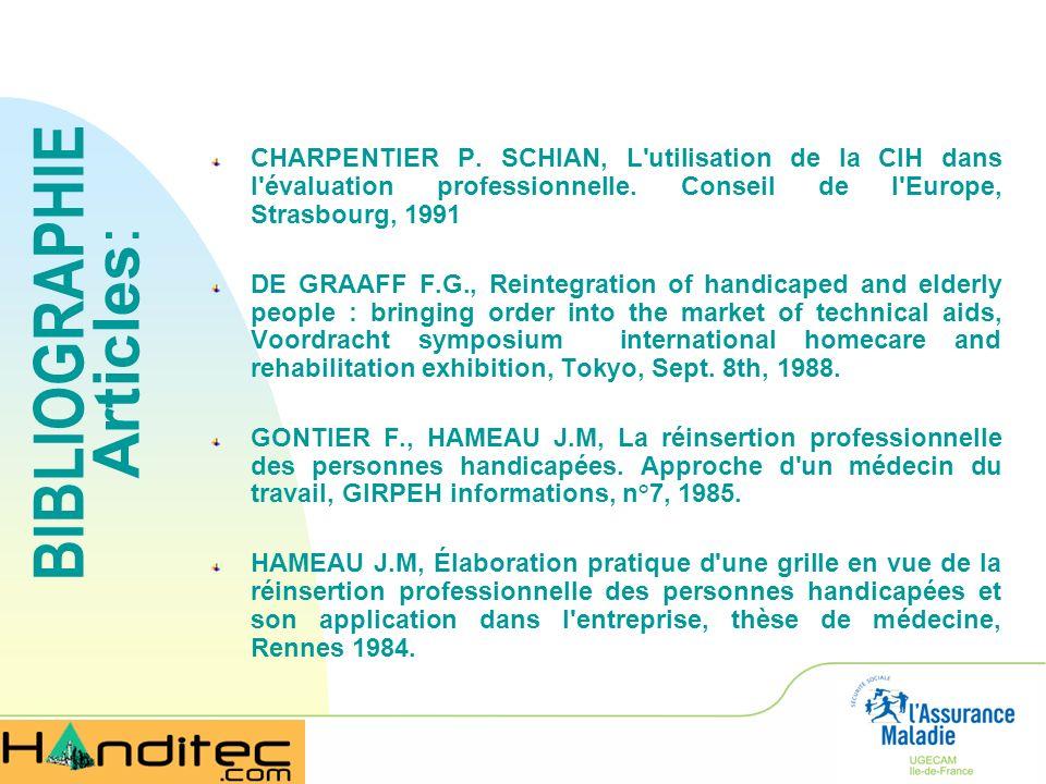 CHARPENTIER P. SCHIAN, L'utilisation de la CIH dans l'évaluation professionnelle. Conseil de l'Europe, Strasbourg, 1991 DE GRAAFF F.G., Reintegration