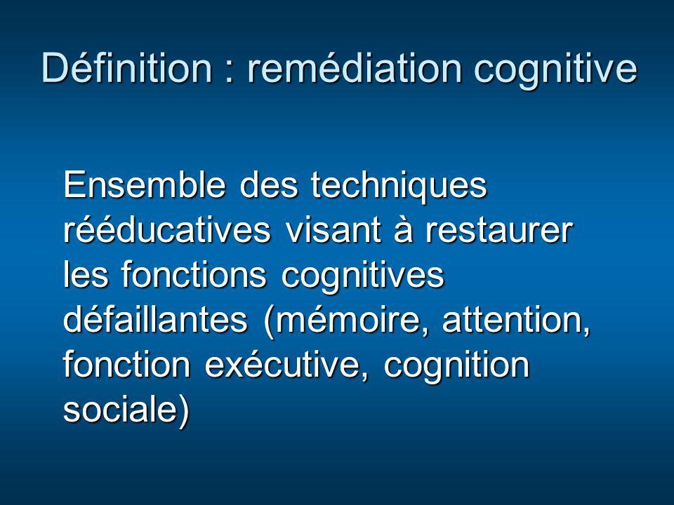 Définition : remédiation cognitive Ensemble des techniques rééducatives visant à restaurer les fonctions cognitives défaillantes (mémoire, attention,
