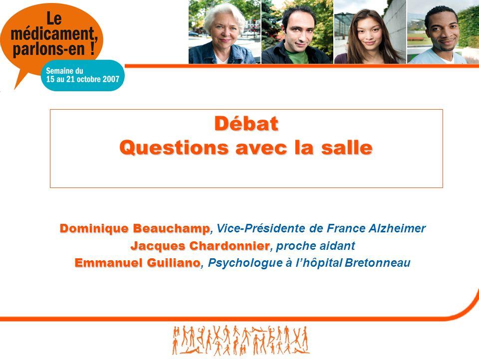 Débat Questions avec la salle Dominique Beauchamp Dominique Beauchamp, Vice-Présidente de France Alzheimer Jacques Chardonnier Jacques Chardonnier, pr