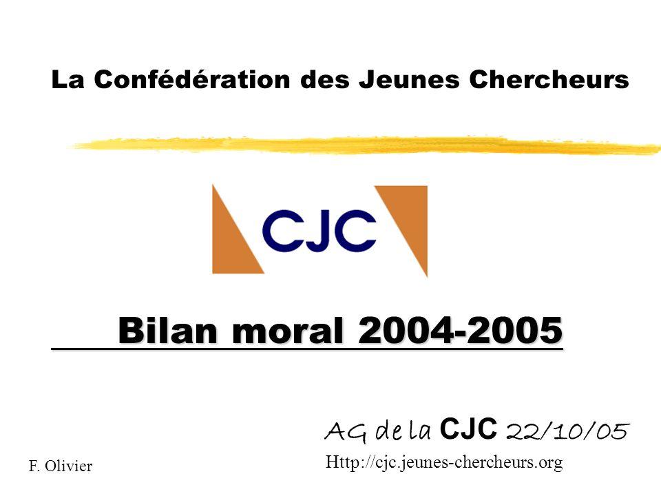 AG de la CJC 22/10/05 La Confédération des Jeunes Chercheurs Bilan moral 2004-2005 F.
